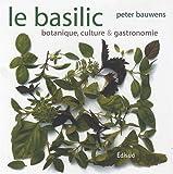 echange, troc Peter Bauwens - Le basilic : Botanique, culture & gastronomie