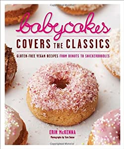 BabyCakes Covers the Classics: Gluten-Free Vegan Recipes from Donuts to Snickerdoodles by Clarkson Potter
