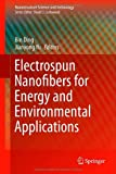 Electrospun Nanofibers for Energy and Environmental Applications (Nanostructure Science and Technology)