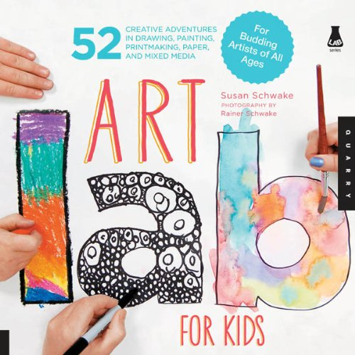 Art Lab for Kids: 52 Creative Adventures in Drawing, Painting, Printmaking, Paper, and Mixed Media-For Budding...