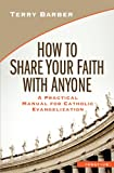 How to Share Your Faith with Anyone: A Practical Manual for Catholic Evangelization
