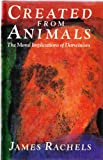 Created from Animals: The Moral Implications of Darwinism (0192177753) by Rachels, James