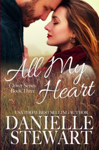 All My Heart (The Clover Series) (Volume 3)