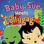 Baby Sue Meets Lollygag | Sue Schomburg