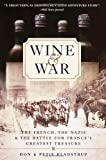 Wine and War: The French, the Nazis, and the Battle for France