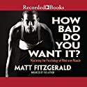 How Bad Do You Want It?: Mastering the Pshchology of Mind over Muscle Hörbuch von Matt Fitzgerald Gesprochen von: Matt Fitzgerald