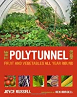 Polytunnel Book: Fruit and Vegetables All Year Round