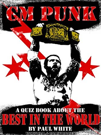 Amazon.com: CM PUNK - A Quiz Book About The Best in The World eBook