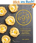 Put an Egg on It: 70 Delicious Dishes...