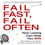 Fail Fast, Fail Often: How Losing Can Help You Win | Ryan Babineaux, Ph.D.,John Krumboltz, Ph.D.