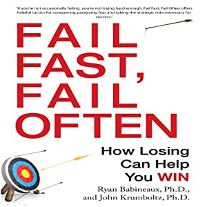 Fail Fast, Fail Often: How Losing Can Help You Win | [Ryan Babineaux, Ph.D., John Krumboltz, Ph.D.]
