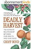 Deadly Harvest: The Intimate Relationship Between Our Heath and Our Food (English Edition)