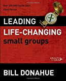 Donahue Bill Leading Life Changing Small Groups PB (Groups That Grow)
