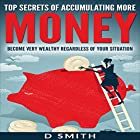 Top Secrets of Accumulating More Money: Become Very Wealthy Regardless of Your Situation Hörbuch von Darnell Smith Gesprochen von: Gregory Allen Siders