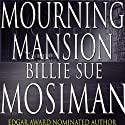 Mourning Mansion Audiobook by Billie Sue Mosiman Narrated by James Killavey