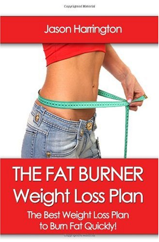 The Fat Burner Weight Loss Plan: The Best Weight Loss Plan to Burn Fat Quickly!