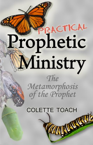 Practical Prophetic Ministry: The Metamorphosis of the Prophet, by Colette Toach