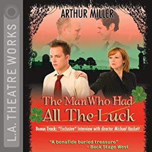 The Man Who Had All the Luck | [Arthur Miller]