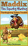 Thanksgiving Kids Book: Maddix The Spunky Monkey s Thanksgiving Turkey Trouble (Children s Picture Book)