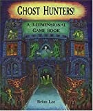 Ghost Hunters!: A 3-Dimensional Game Book (0763608890) by Lee, Brian