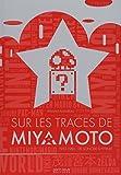 Sur les traces de Miyamoto : 1952-1986 : de Sonobe à Hyrule