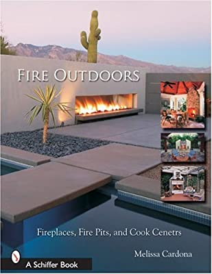 Fire Outdoors Fireplaces Fire Pits Cook Centers Schiffer Book by Schiffer Publishing Ltd