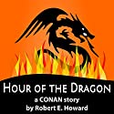 The Hour of the Dragon Audiobook by Robert E. Howard Narrated by Felbrigg Napoleon Herriot