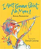 Image of I Ain't Gonna Paint No More! (Ala Notable Children's Books. Younger Readers (Awards))
