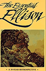 The Essential Ellison: A 35 Year Retrospective by Harlan Ellison, Terry Dowling, Richard Delap and Gil Lamont