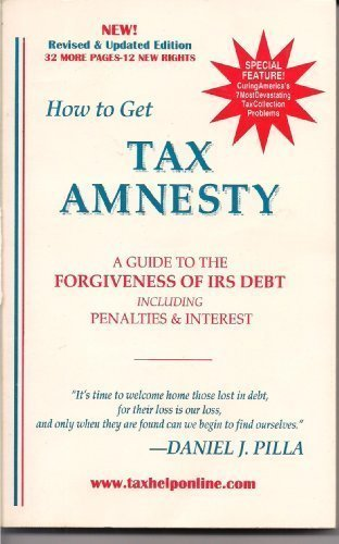 How to Get Tax Amnesty: A Guide to the Forgiveness of IRS Debt Including Penalties & Interest