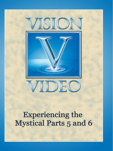 Experiencing the Mystical Parts 5 and 6