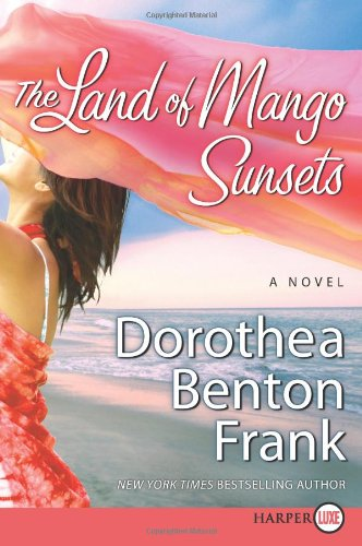 The Land of Mango Sunsets H/C  A Novel, Dorothea Benton Frank
