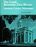 img - for The land between two rivers: Madison County, Mississippi book / textbook / text book