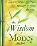 img - for The Wisdom of Money: Listening to the Spiritual Message of Your Finances book / textbook / text book