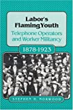 img - for Labor's Flaming Youth: Telephone Operators and Worker Militancy, 1878-1923 (Women in American History) book / textbook / text book