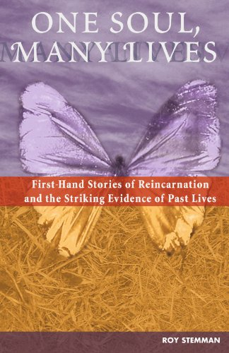 One Soul, Many Lives: First Hand Stories of Reincarnation and the Striking Evidence of Past Lives