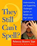 img - for They Still Can't Spell? Understanding and Supporting Challenged Spellers in Middle and High School book / textbook / text book