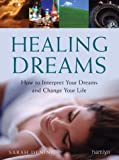 Sarah Dening Healing Dreams: How to Interpret Your Dreams and Change Your Life (Hamlyn Mind, Body, Spirit S.)