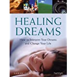 Healing Dreams: How to Interpret Your Dreams and Change Your Life (Hamlyn Mind, Body, Spirit S.)by Sarah Dening