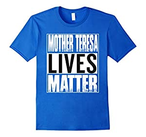 Men's Mother Teresa Lives Matter SHIRT 2XL Royal Blue