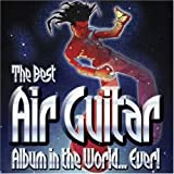 The Best Air Guitar Album In The World... Ever! Various Artists
