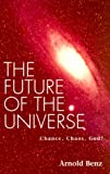 img - for Future of the Universe: Chance, Chaos, God? book / textbook / text book