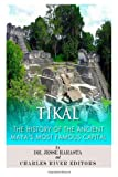 Charles River Editors Tikal: The History of the Ancient Maya's Famous Capital