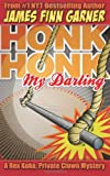 Honk Honk, My Darling: A Rex Koko, Private Clown Mystery (1468087088) by Garner, James Finn