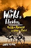 Chris McIvor The World is Elsewhere: My Life in Morocco and other places