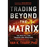Trading Beyond the Matrix: The Red Pill for Traders and Investors | Van Tharp