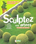 Sculptez vos arbres : Une slection d...