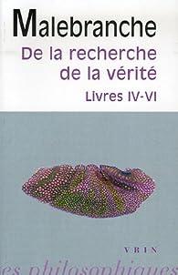 De la recherche de la v�rit� : Livres IV-VI par Nicolas de Malebranche