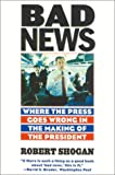 img - for Bad News: Where the Press Goes Wrong in the Making of the President book / textbook / text book