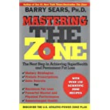 Mastering the Zone: The Next Step in Achieving SuperHealth and Permanent Fat Loss ~ Barry Sears